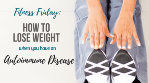 how-to-lose-weight-with-an-autoimmune-disease
