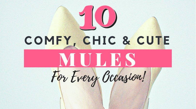 The 10 Comfy, Chic & Cute Mules For Every Occasion!
