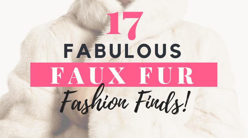 17 Fabulous Faux Fur Fashion Finds