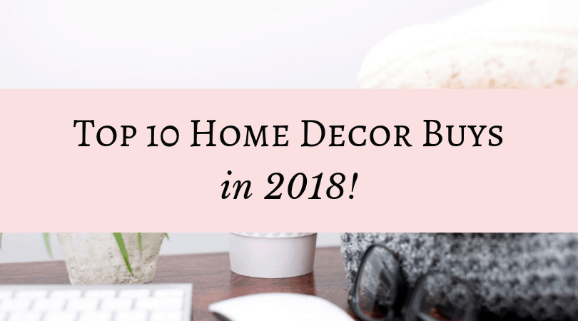Top 10 Home Decor Buys in 2018!